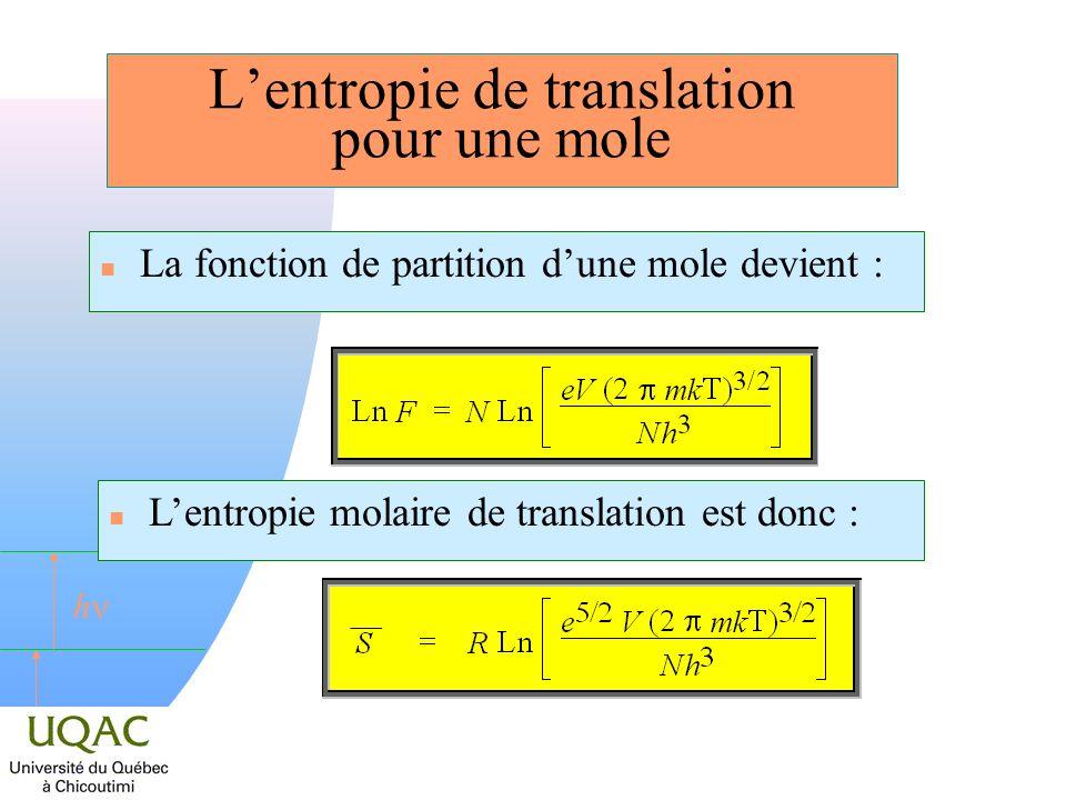 h Lentropie de translation pour une mole n La fonction de partition dune mole devient : n Lentropie molaire de translation est donc :