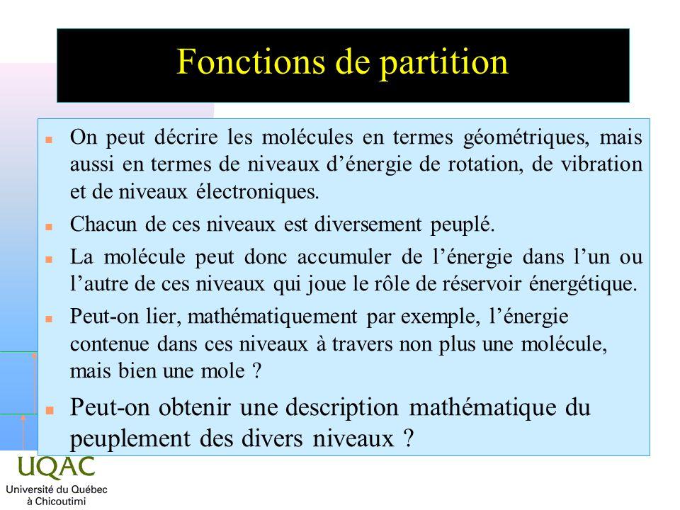 h Fonctions de partition n On peut décrire les molécules en termes géométriques, mais aussi en termes de niveaux dénergie de rotation, de vibration et