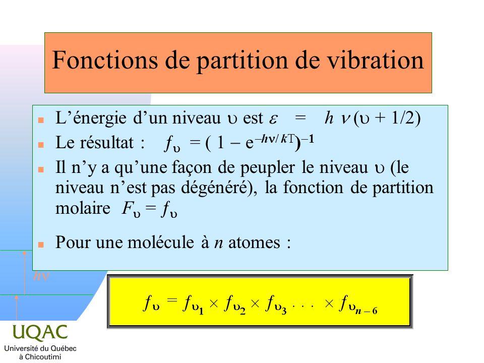 h Fonctions de partition de vibration Lénergie dun niveau est = h ( + 1/2) Le résultat : = ( 1 e h / kT ) 1 Il ny a quune façon de peupler le niveau (
