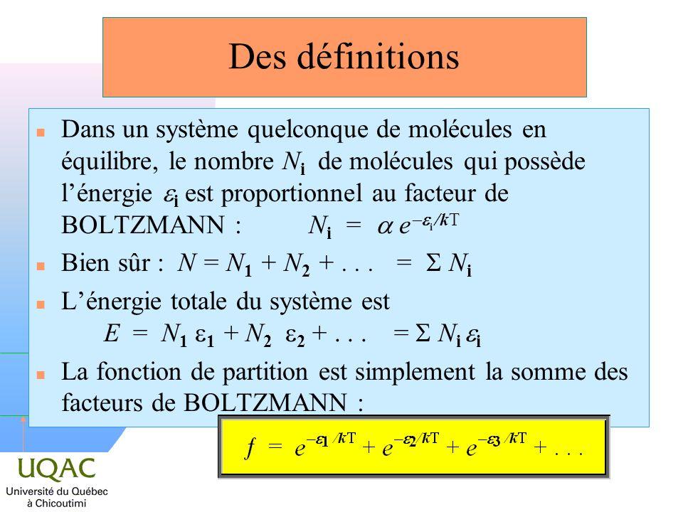 h La fonction de partition n La fonction de partition résume de façon mathématique commode la façon avec laquelle lénergie dun système de molécules est répartie parmi les individus moléculaires.