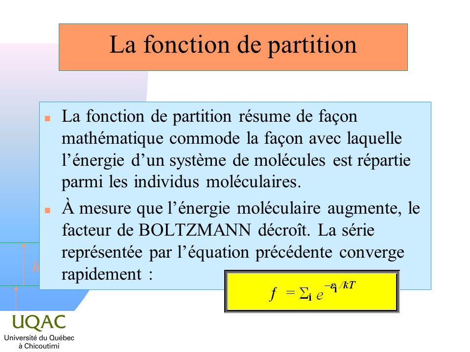 h n La fonction de partition est donc un outil mathématique simple qui permet de relier (et donc de déduire) les caractéristiques moléculaires, dont ses niveaux dénergie, aux principales fonctions thermodynamiques que sont lenthalpie, lentropie, lénergie libre...