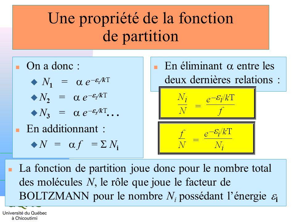 h Une propriété de la fonction de partition n On a donc : N 1 = e 1 /kT N 2 = e 2 /kT N 3 = e 3 /kT... n En additionnant : N = f = N i En éliminant en