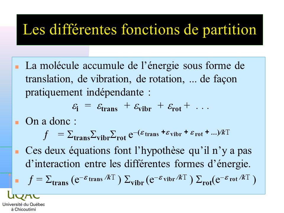 h La fonction de partition totale On a donc : = trans vibr rot n La fonction totale est donc le produit des différentes fonctions de partition correspondant aux divers mouvements moléculaires.
