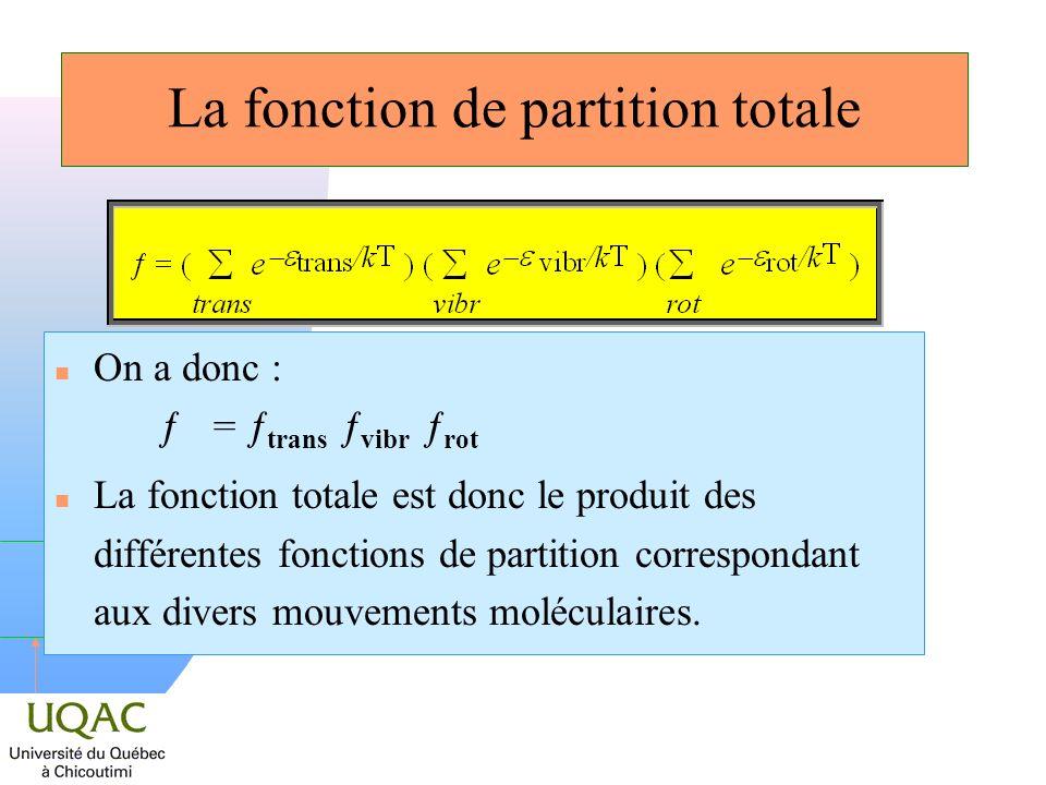 h La fonction de partition totale On a donc : = trans vibr rot n La fonction totale est donc le produit des différentes fonctions de partition corresp