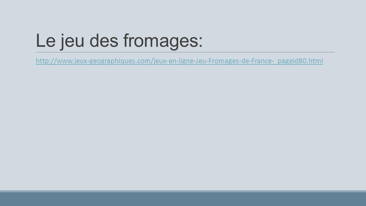 Le jeu des fromages: http://www.jeux-geographiques.com/jeux-en-ligne-Jeu-Fromages-de-France-_pageid80.html