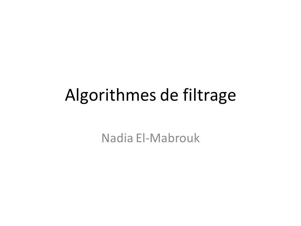 Algorithmes de filtrage Nadia El-Mabrouk