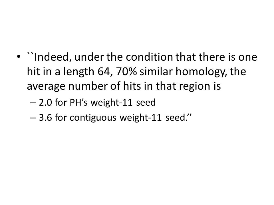 ``Indeed, under the condition that there is one hit in a length 64, 70% similar homology, the average number of hits in that region is – 2.0 for PHs w