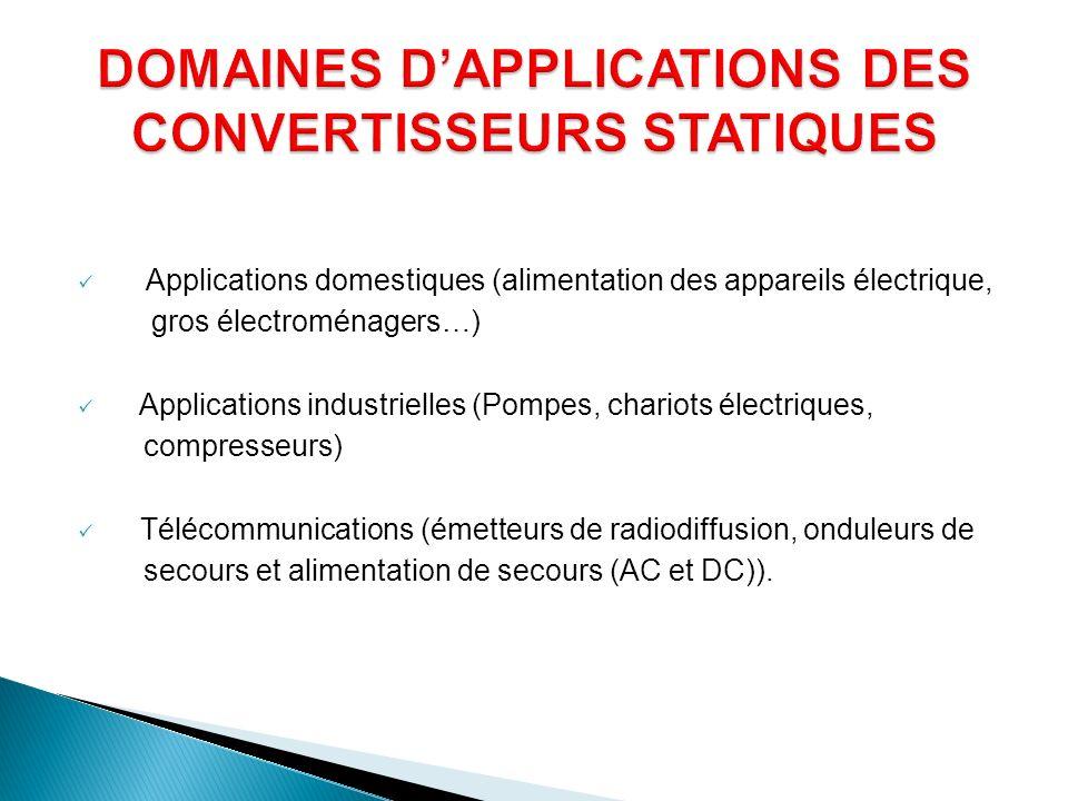 Applications domestiques (alimentation des appareils électrique, gros électroménagers…) Applications industrielles (Pompes, chariots électriques, comp