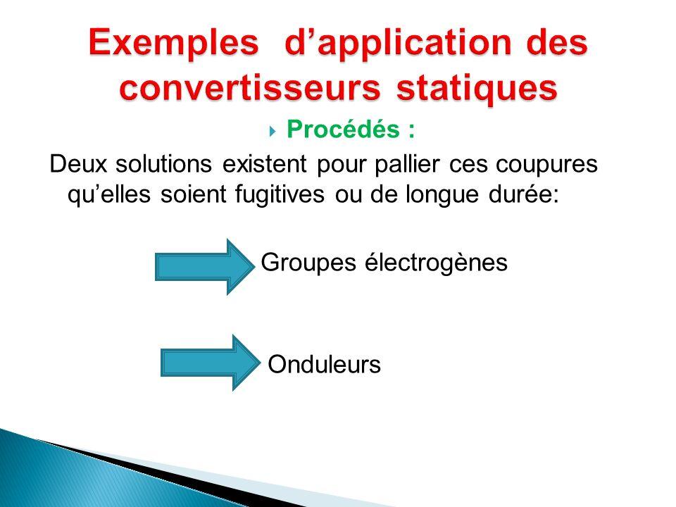 Procédés : Deux solutions existent pour pallier ces coupures quelles soient fugitives ou de longue durée: Groupes électrogènes Onduleurs
