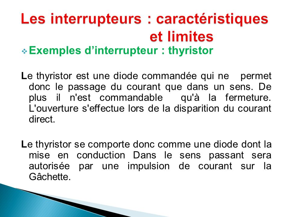 Exemples dinterrupteur : thyristor Le thyristor est une diode commandée qui ne permet donc le passage du courant que dans un sens. De plus il n'est co