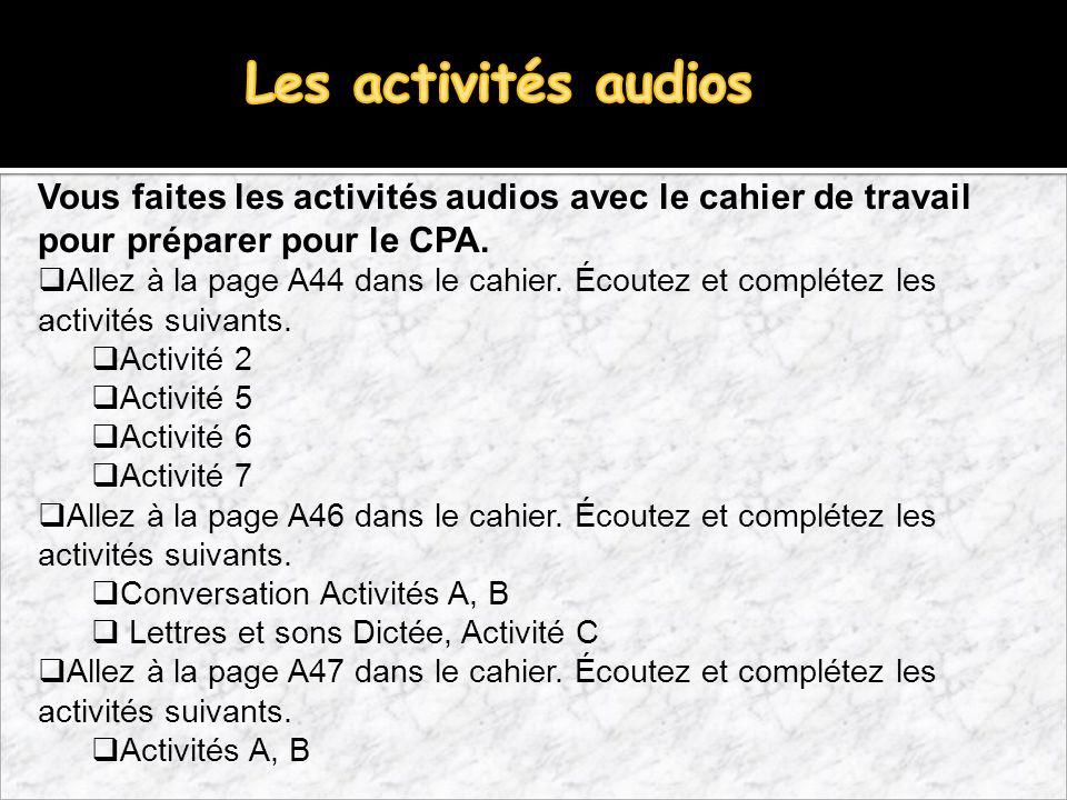 Vous faites les activités audios avec le cahier de travail pour préparer pour le CPA.