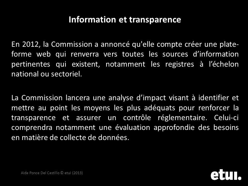Information et transparence En 2012, la Commission a annoncé qu'elle compte créer une plate- forme web qui renverra vers toutes les sources dinformati