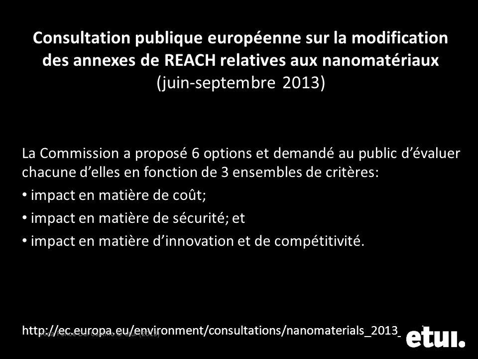 Consultation publique européenne sur la modification des annexes de REACH relatives aux nanomatériaux (juin-septembre 2013) La Commission a proposé 6