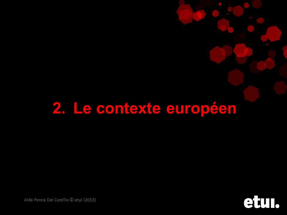 2. Le contexte européen Aida Ponce Del Castillo © etui (2013)