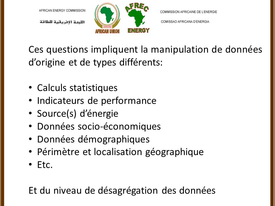 Ces questions impliquent la manipulation de données dorigine et de types différents: Calculs statistiques Indicateurs de performance Source(s) dénergie Données socio-économiques Données démographiques Périmètre et localisation géographique Etc.