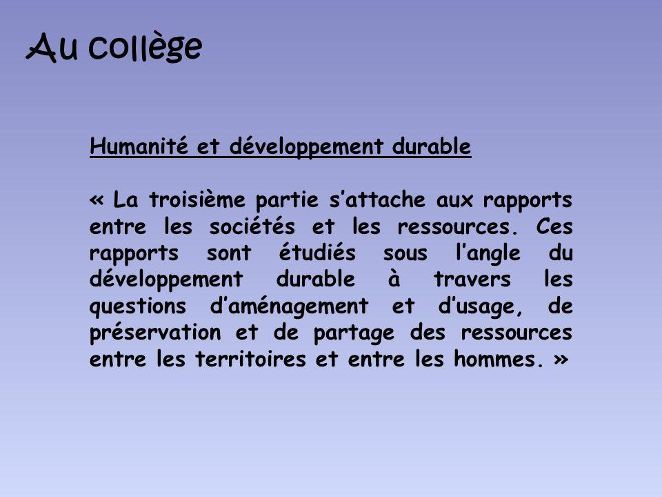 Au collège Humanité et développement durable « La troisième partie sattache aux rapports entre les sociétés et les ressources. Ces rapports sont étudi