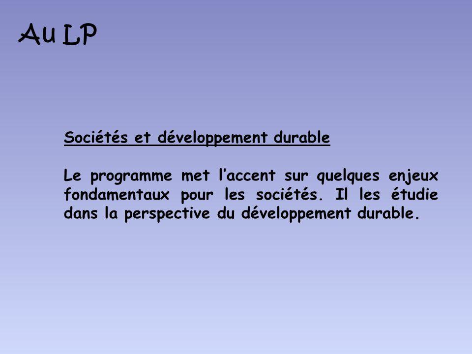 Au LP Sociétés et développement durable Le programme met laccent sur quelques enjeux fondamentaux pour les sociétés. Il les étudie dans la perspective