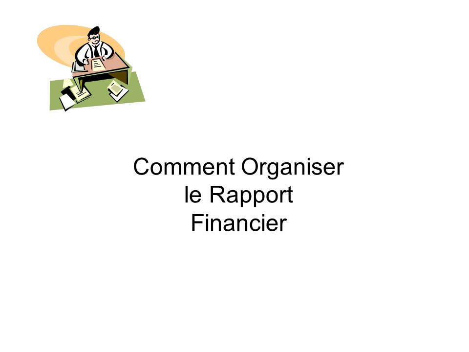 Comment Organiser le Rapport Financier