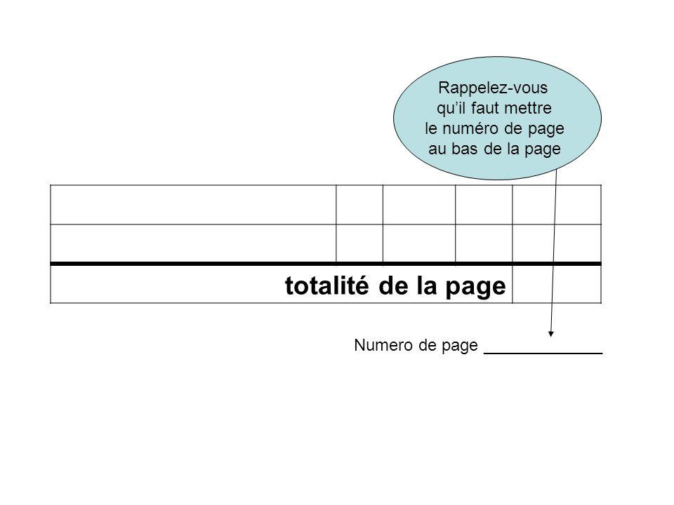 Rappelez-vous quil faut mettre le numéro de page au bas de la page totalité de la page Numero de page _____________