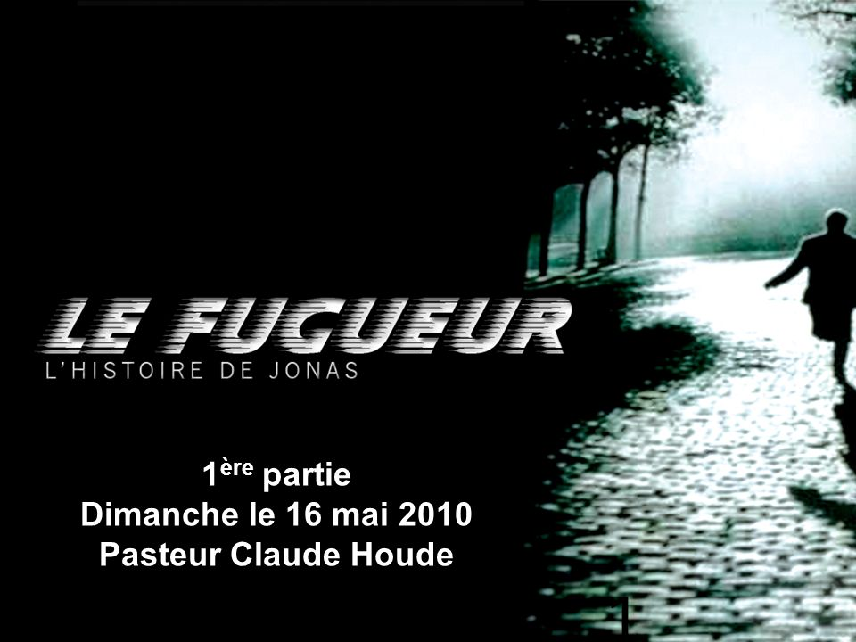 1 ère partie Dimanche le 16 mai 2010 Pasteur Claude Houde 1