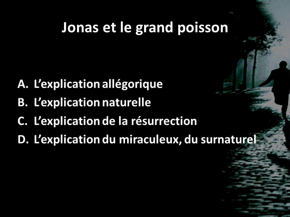 Jonas et le grand poisson A.Lexplication allégorique B.Lexplication naturelle C.Lexplication de la résurrection D.Lexplication du miraculeux, du surna