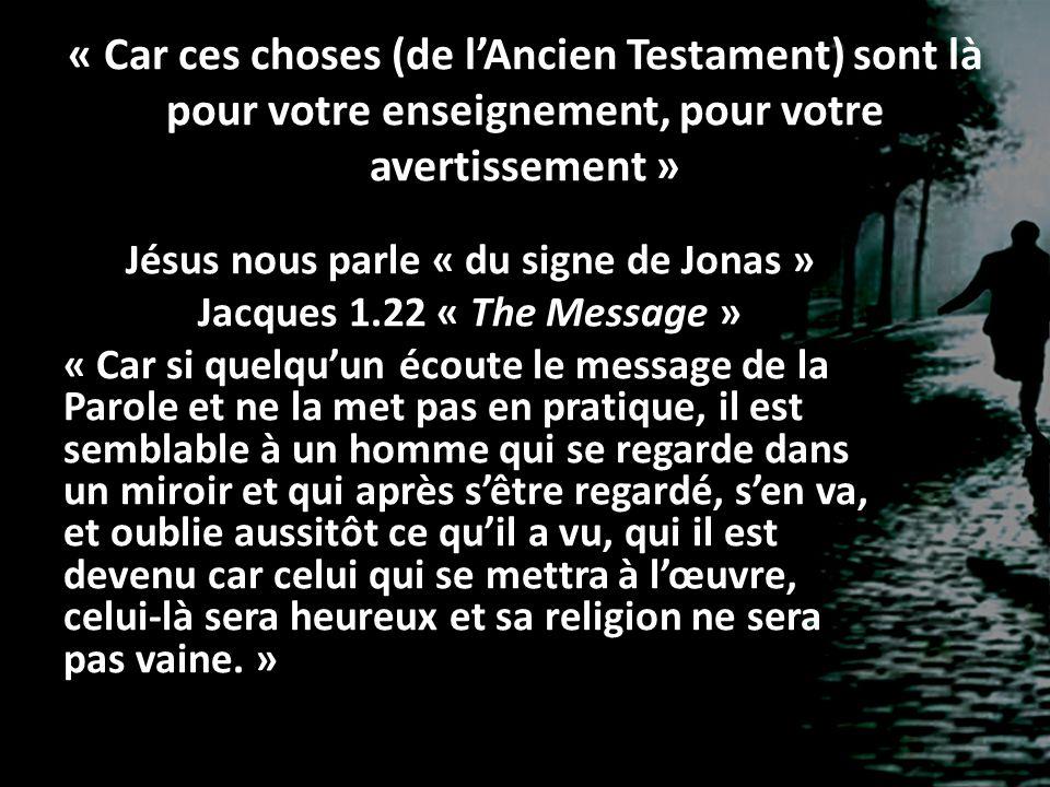 « Car ces choses (de lAncien Testament) sont là pour votre enseignement, pour votre avertissement » Jésus nous parle « du signe de Jonas » Jacques 1.2