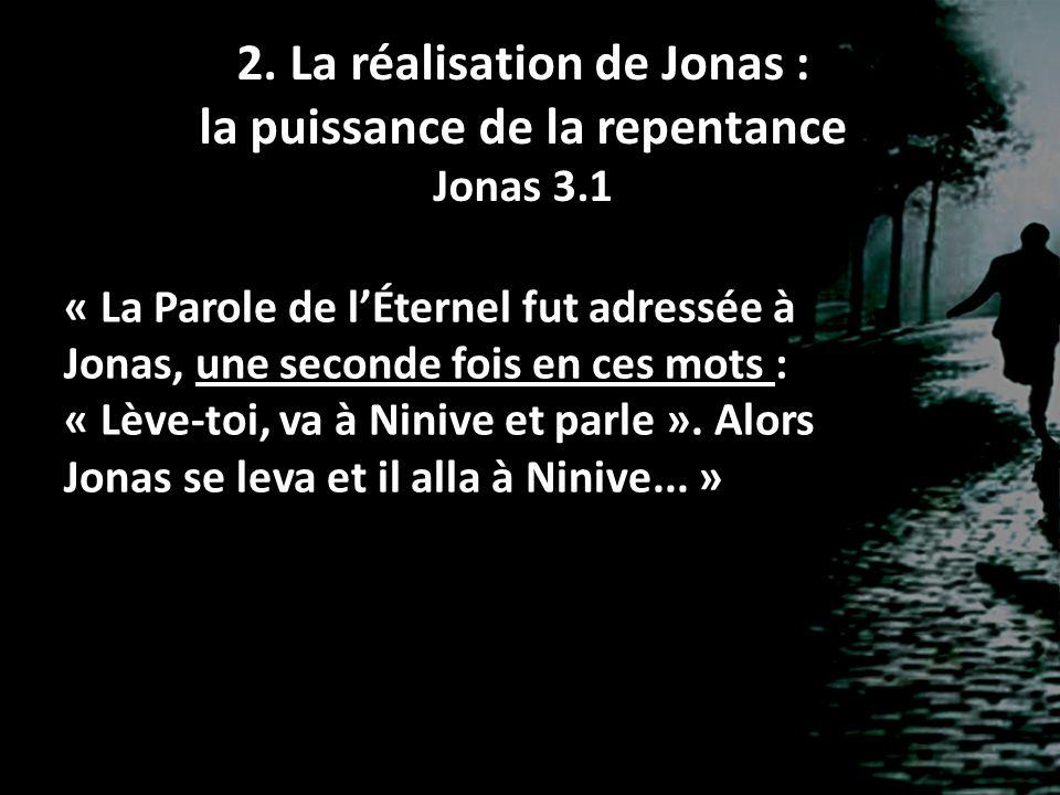 « La Parole de lÉternel fut adressée à Jonas, une seconde fois en ces mots : « Lève-toi, va à Ninive et parle ». Alors Jonas se leva et il alla à Nini