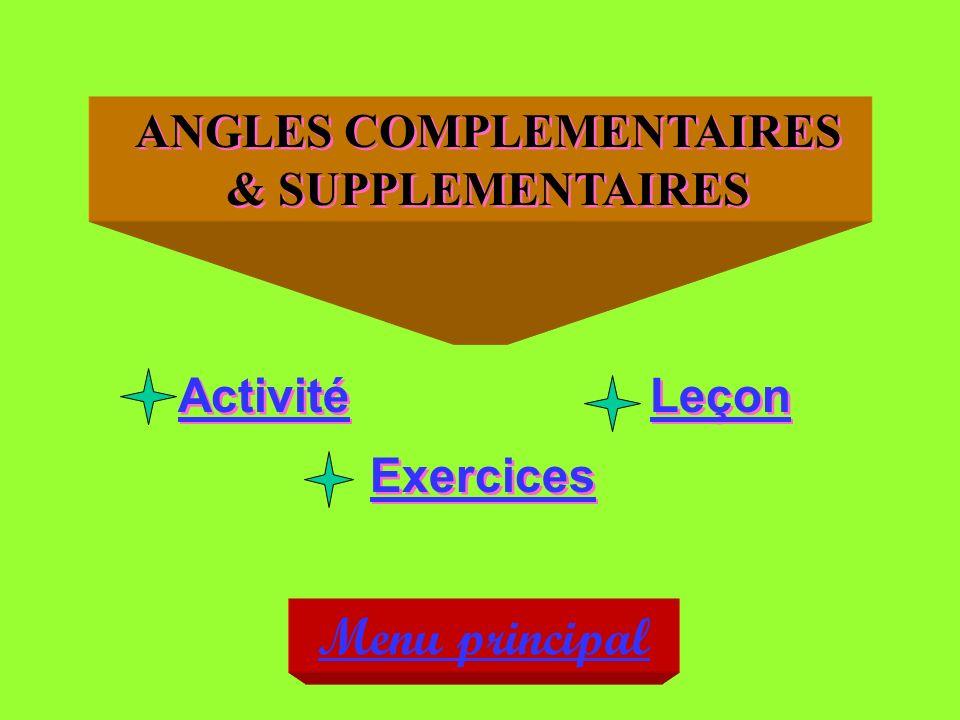 ANGLES COMPLEMENTAIRES & SUPPLEMENTAIRES Activité Exercices Leçon Menu principal