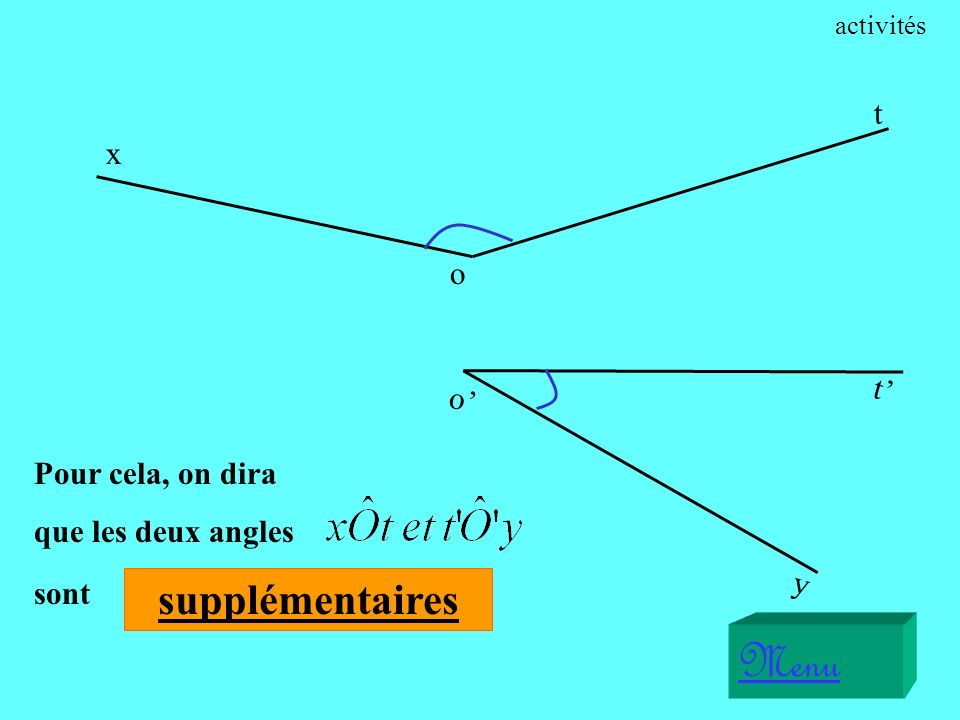 Pour cela, on dira que les deux angles x o t Menu y o t sont activités supplémentaires