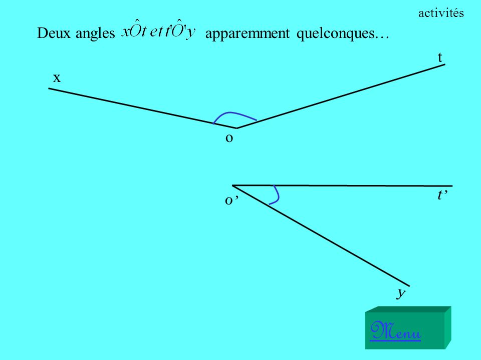 Deux angles Menu apparemment quelconques… x o t o y t activités