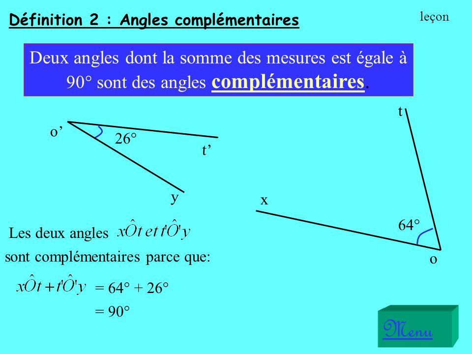 Menu x o t Deux angles dont la somme des mesures est égale à 90° sont des angles complémentaires.