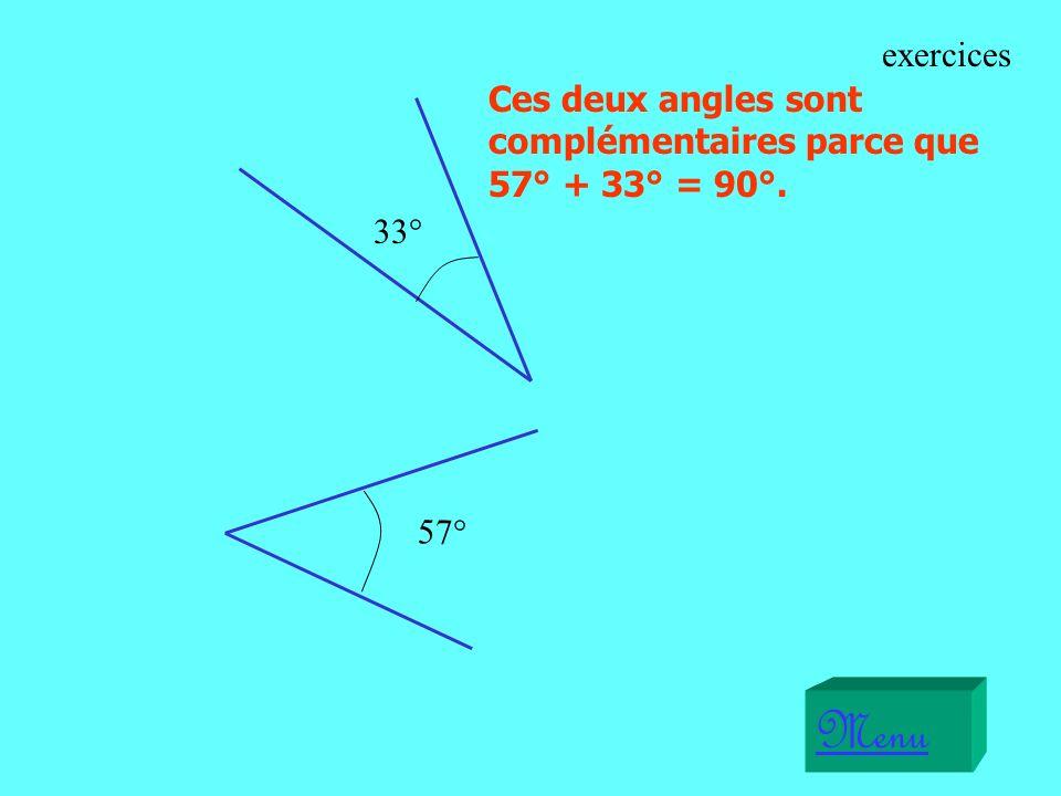 33° 57° Ces deux angles sont complémentaires parce que 57° + 33° = 90°. Menu exercices