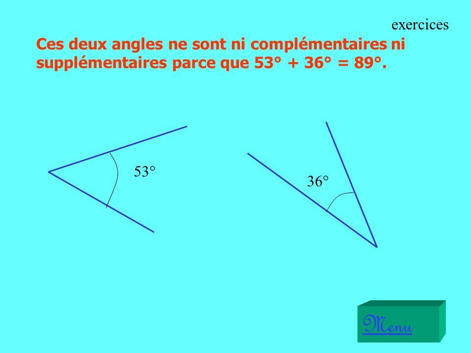 36° 53° Ces deux angles ne sont ni complémentaires ni supplémentaires parce que 53° + 36° = 89°.