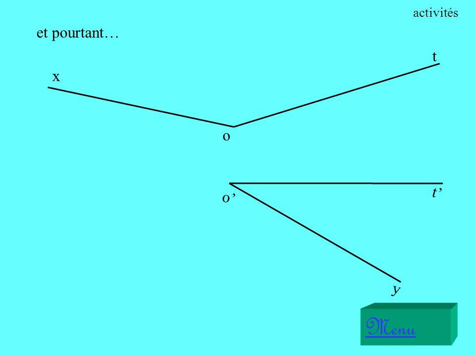 x o t Menu o y t Si lon « colle » ces angles de manière à obtenir des angles adjacents… activités