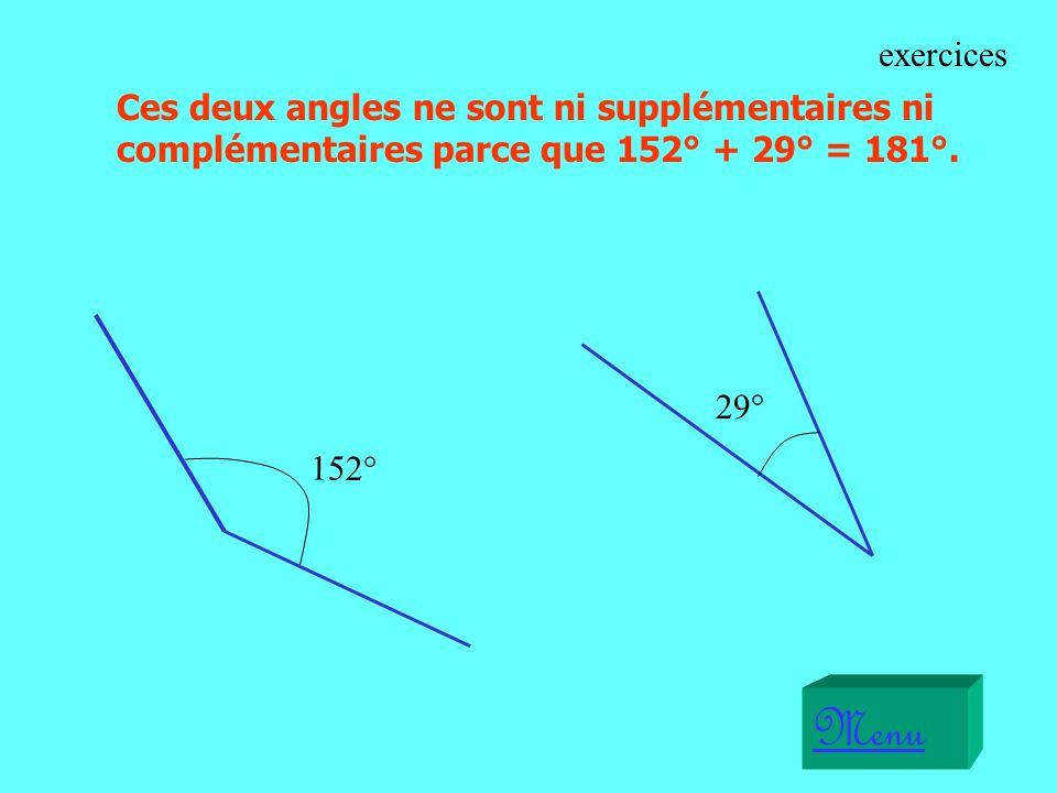 29° 152° Ces deux angles ne sont ni supplémentaires ni complémentaires parce que 152° + 29° = 181°.