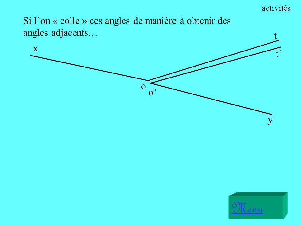 Si lon « colle » ces angles de manière à obtenir des angles adjacents… x o t Menu o y t activités