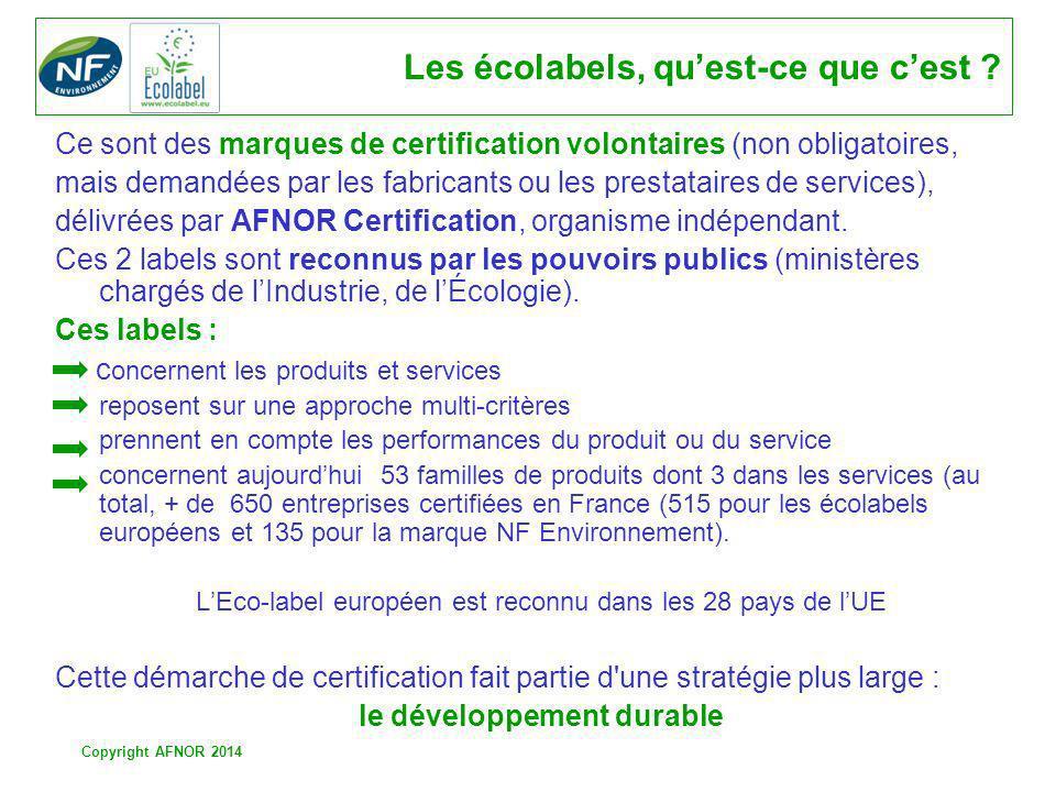 Copyright AFNOR 2014 Les écolabels, quest-ce que cest ? Ce sont des marques de certification volontaires (non obligatoires, mais demandées par les fab