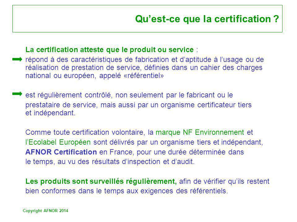 Copyright AFNOR 2014 Quest-ce que la certification ? La certification atteste que le produit ou service : répond à des caractéristiques de fabrication