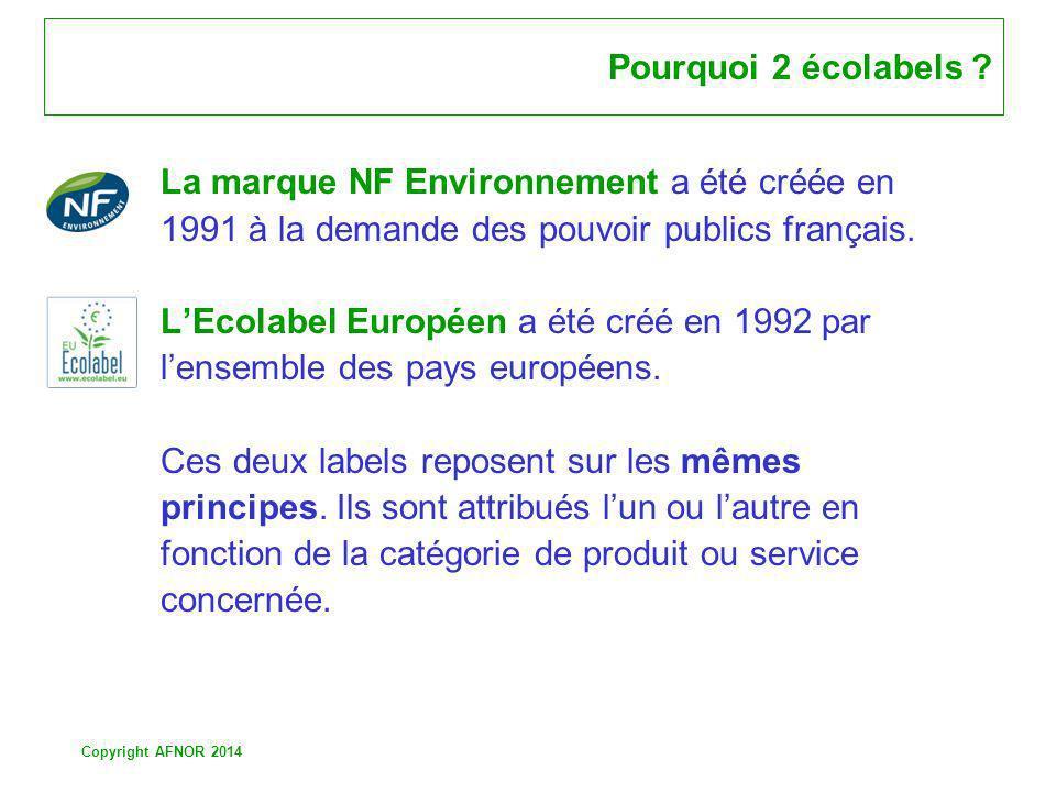 Copyright AFNOR 2014 Pourquoi 2 écolabels ? La marque NF Environnement a été créée en 1991 à la demande des pouvoir publics français. LEcolabel Europé