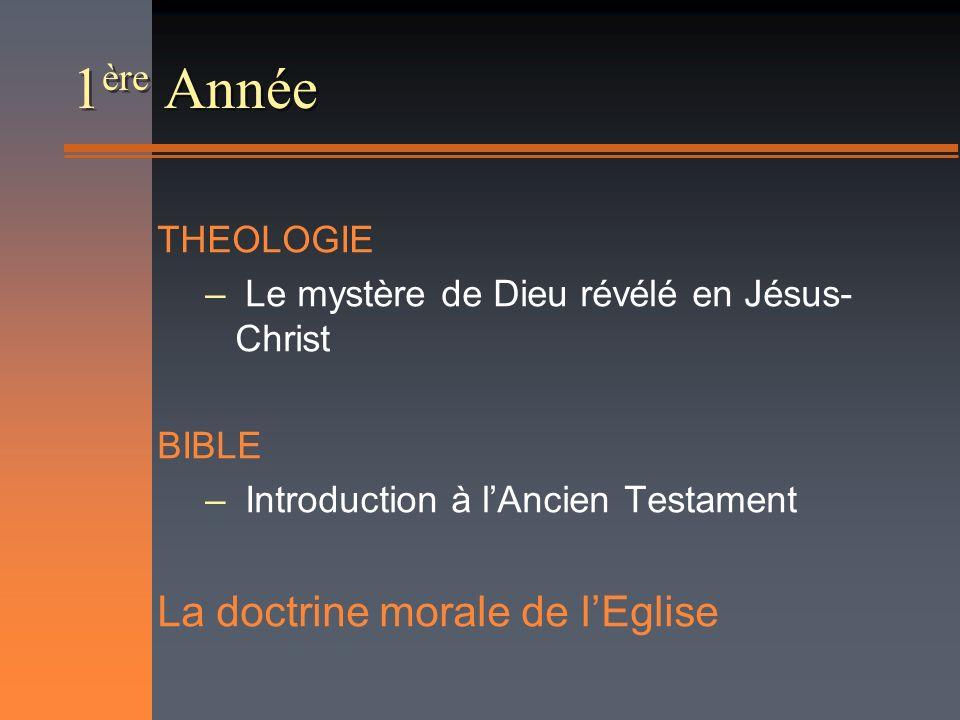 1 ère Année THEOLOGIE – Le mystère de Dieu révélé en Jésus- Christ BIBLE – Introduction à lAncien Testament La doctrine morale de lEglise
