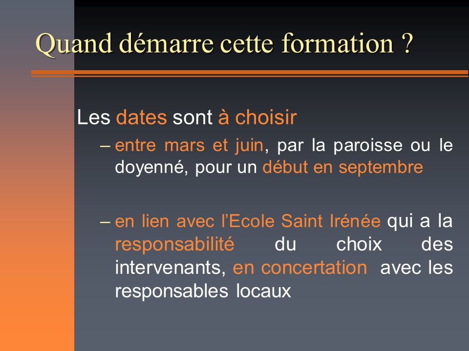 Quand démarre cette formation ? Les dates sont à choisir –entre mars et juin, par la paroisse ou le doyenné, pour un début en septembre –en lien avec