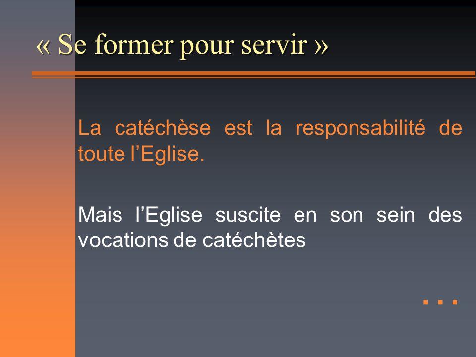 « Se former pour servir » La catéchèse est la responsabilité de toute lEglise.