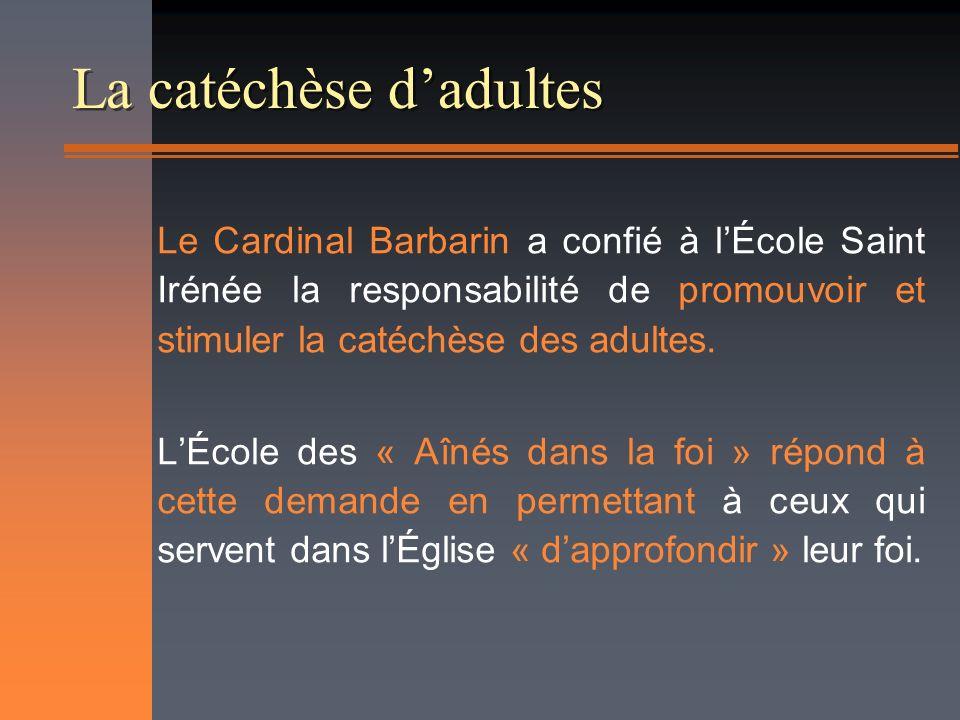 La catéchèse dadultes Le Cardinal Barbarin a confié à lÉcole Saint Irénée la responsabilité de promouvoir et stimuler la catéchèse des adultes.