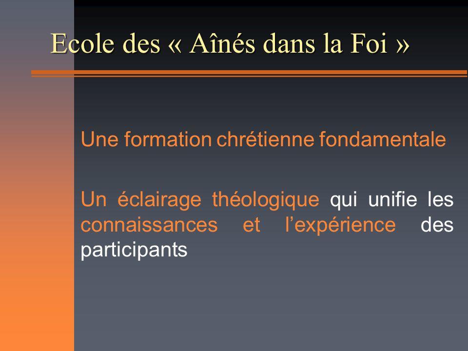 Ecole des « Aînés dans la Foi » Une formation chrétienne fondamentale Un éclairage théologique qui unifie les connaissances et lexpérience des participants