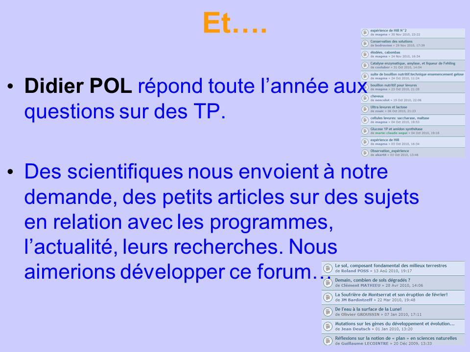 Et…. Didier POL répond toute lannée aux questions sur des TP. Des scientifiques nous envoient à notre demande, des petits articles sur des sujets en r