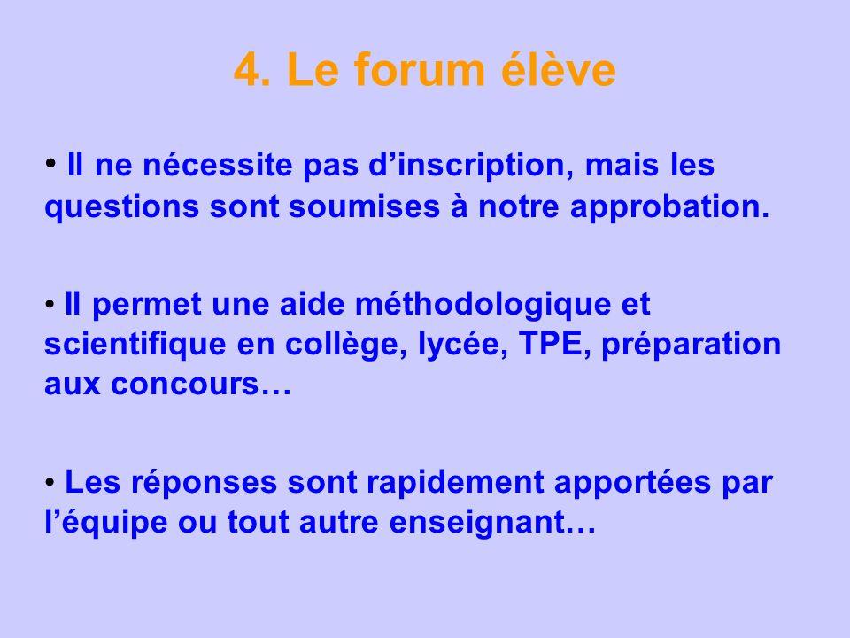 4. Le forum élève Il ne nécessite pas dinscription, mais les questions sont soumises à notre approbation. Il permet une aide méthodologique et scienti