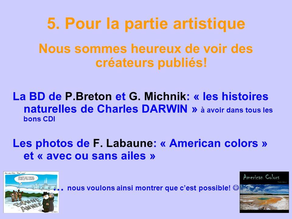 5. Pour la partie artistique Nous sommes heureux de voir des créateurs publiés! La BD de P.Breton et G. Michnik: « les histoires naturelles de Charles