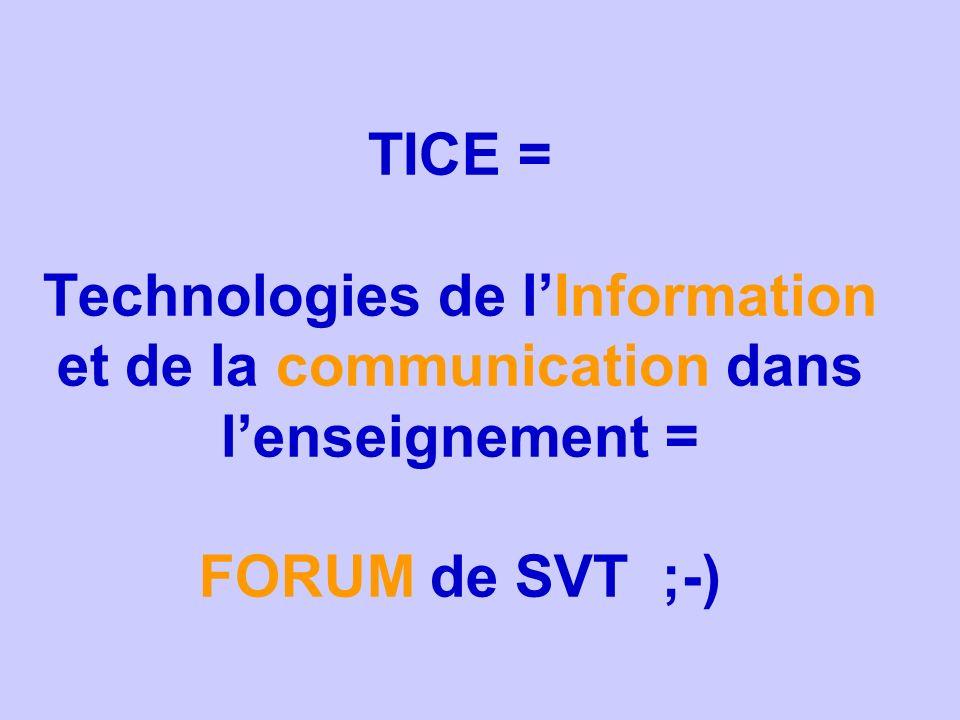 TICE = Technologies de lInformation et de la communication dans lenseignement = FORUM de SVT ;-)