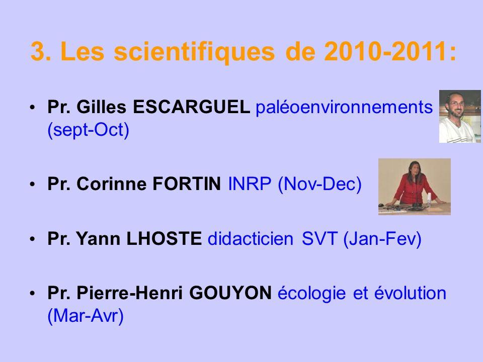 3. Les scientifiques de 2010-2011: Pr. Gilles ESCARGUEL paléoenvironnements (sept-Oct) Pr. Corinne FORTIN INRP (Nov-Dec) Pr. Yann LHOSTE didacticien S