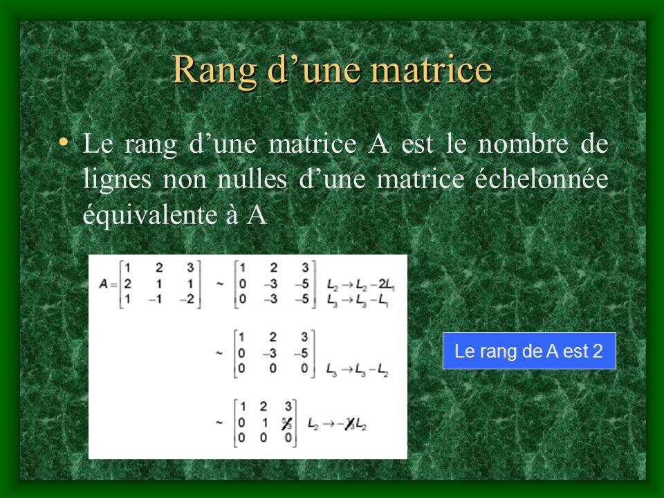 Rang dune matrice Le rang dune matrice A est le nombre de lignes non nulles dune matrice échelonnée équivalente à A Le rang de A est 2